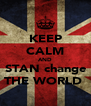 KEEP CALM AND STAN change THE WORLD  - Personalised Poster A4 size