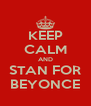 KEEP CALM AND STAN FOR BEYONCE - Personalised Poster A4 size