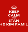 KEEP CALM AND STAN THE KIM FAMILY - Personalised Poster A4 size