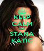 KEEP CALM AND STANA KATIC - Personalised Poster A4 size