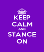 KEEP CALM AND STANCE ON - Personalised Poster A4 size