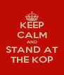 KEEP CALM AND STAND AT THE KOP - Personalised Poster A4 size
