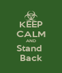 KEEP CALM AND Stand  Back - Personalised Poster A4 size