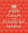 KEEP CALM AND STAND BY MARIA - Personalised Poster A4 size