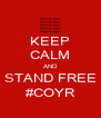 KEEP CALM AND STAND FREE #COYR - Personalised Poster A4 size