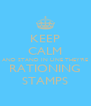 KEEP CALM AND STAND IN LINE THEY'RE RATIONING STAMPS - Personalised Poster A4 size