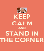 KEEP CALM AND STAND IN THE CORNER - Personalised Poster A4 size