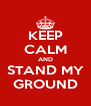 KEEP CALM AND STAND MY GROUND - Personalised Poster A4 size