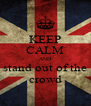 KEEP CALM AND stand out of the crowd - Personalised Poster A4 size