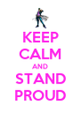 KEEP CALM AND STAND PROUD - Personalised Poster A4 size