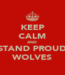 KEEP CALM AND STAND PROUD WOLVES - Personalised Poster A4 size