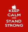 KEEP CALM AND STAND STRONG - Personalised Poster A4 size