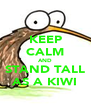 KEEP CALM AND STAND TALL AS A KIWI - Personalised Poster A4 size