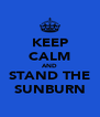 KEEP CALM AND STAND THE SUNBURN - Personalised Poster A4 size