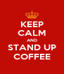 KEEP CALM AND STAND UP COFFEE - Personalised Poster A4 size