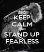 KEEP CALM AND STAND UP FEARLESS - Personalised Poster A4 size