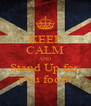 KEEP CALM AND Stand Up for  you food! - Personalised Poster A4 size