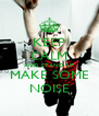 KEEP CALM AND STAND UP MAKE SOME NOISE - Personalised Poster A4 size