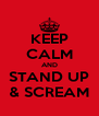 KEEP CALM AND STAND UP & SCREAM - Personalised Poster A4 size