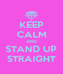 KEEP CALM AND STAND UP STRAIGHT - Personalised Poster A4 size