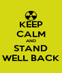 KEEP CALM AND STAND WELL BACK - Personalised Poster A4 size