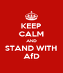 KEEP CALM AND STAND WITH AfD - Personalised Poster A4 size