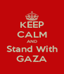 KEEP CALM AND Stand With GAZA - Personalised Poster A4 size