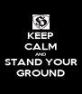 KEEP CALM AND STAND YOUR GROUND - Personalised Poster A4 size