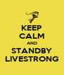 KEEP CALM AND STANDBY LIVESTRONG - Personalised Poster A4 size