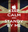 KEEP CALM AND STANDY BY ME - Personalised Poster A4 size
