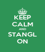 KEEP CALM AND STANGL ON - Personalised Poster A4 size