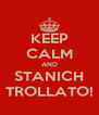 KEEP CALM AND STANICH TROLLATO! - Personalised Poster A4 size