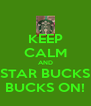 KEEP CALM AND STAR BUCKS BUCKS ON! - Personalised Poster A4 size