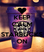 KEEP CALM AND STARBUCKS ON - Personalised Poster A4 size