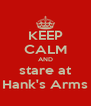 KEEP CALM AND stare at Hank's Arms - Personalised Poster A4 size