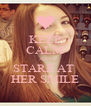 KEEP CALM AND STARE AT  HER SMILE - Personalised Poster A4 size