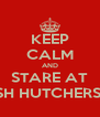 KEEP CALM AND STARE AT JOSH HUTCHERSON - Personalised Poster A4 size