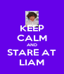 KEEP CALM AND STARE AT LIAM - Personalised Poster A4 size