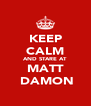 KEEP CALM AND STARE AT MATT  DAMON - Personalised Poster A4 size