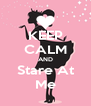 KEEP CALM AND Stare At Me - Personalised Poster A4 size