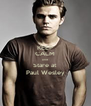 KEEP CALM and  Stare at Paul Wesley - Personalised Poster A4 size