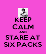 KEEP CALM AND STARE AT SIX PACKS - Personalised Poster A4 size