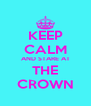 KEEP CALM AND STARE AT THE CROWN - Personalised Poster A4 size