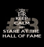 KEEP CALM AND STARE AT THE  HALL OF FAME - Personalised Poster A4 size