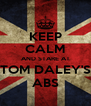 KEEP CALM AND STARE AT TOM DALEY'S ABS - Personalised Poster A4 size