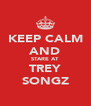 KEEP CALM AND STARE AT TREY SONGZ - Personalised Poster A4 size