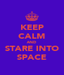 KEEP CALM AND STARE INTO SPACE - Personalised Poster A4 size