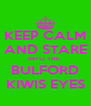 KEEP CALM AND STARE INTO THE   BULFORD  KIWIS EYES - Personalised Poster A4 size