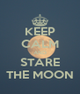 KEEP CALM AND STARE THE MOON - Personalised Poster A4 size