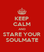 KEEP CALM AND STARE YOUR SOULMATE - Personalised Poster A4 size